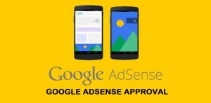 Google Adsense Approval Process and Guide 2018
